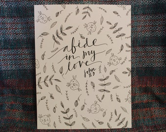 """Hand Lettered, Hand Drawn 8x10 Quote, """"Abide in my love"""" Bible Verse, John 15:9"""