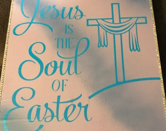 Jesus is the soul of Easter Wooden Sign