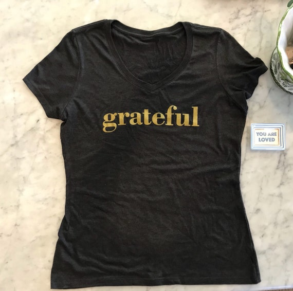 Grateful Ladies v neck T Shirt perfect fot the the blessed days of grave and gratitude