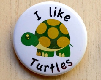 I Like Turtles Pinback Button - 1.5""