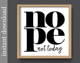 Nope Not Today, printable wall art, cubicle decor, resolution, diet motivation, cancer support, funny quote, funny office art, sarcasm