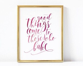 Good Things Come To Those Who Bake  | Kitchen Art Print | Funny Kitchen Printable | Funny Kitchen Quote | Kitchen Wall Art | Kitchen Decor |