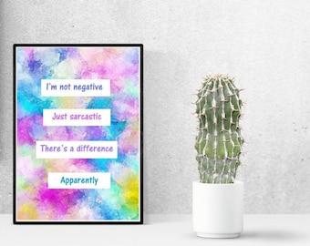 A4 Printable , I'm Not Negative Just Sarcastic, Sassy Wall Decor