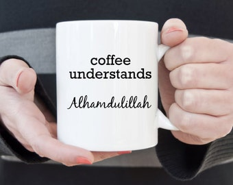 Coffee understands alhamdulillah mug, wedding gift. coffee lover. Tea addict, muslim girl gift