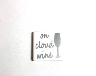 "2"" x 2"" Tile Magnet, Vinyl Letters, Ceramic Tile, Neodymium Magnets, Fridge Magnet, On Cloud Wine, Wine Lover, Fun Sayings"