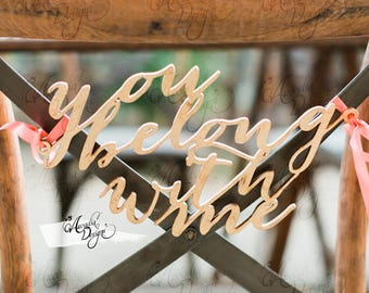 You Belong With Me Hand Calligraphy Chair Sign for Wedding Engagement Decor | Cardstock or Wood Bridal Chair Chic Decoration | READY TO SHIP