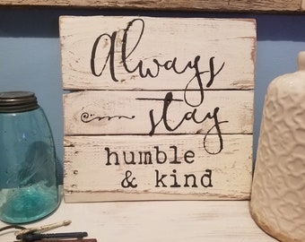 Always stay humble and kind, positive vibes decor, be the change, pay it forward