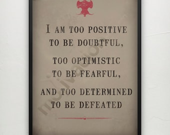 I am too positive to be doubtful  - Motivational print