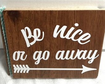 "Upcycled wood sign, ""Be nice or go away"""