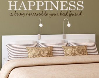 Anniversary Gifts, Master Bedroom Decor, Happiness is being Married to your Best Friend, Happiness Sign, Vinyl Wall Decals, Friendship Quote
