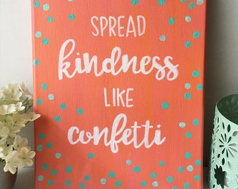 """8""""x10"""" Canvas Painting """"Spread Kindness like Confetti"""", kids room, kindness, canvas art, kindness art"""