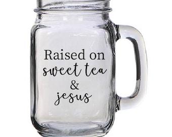 Raised on sweet tea mason jar, vinyl mason jar, custom vinyl mason jar