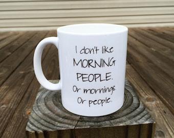 I don't like morning people. Or mornings. Or people. - Coffee mug