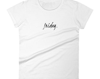 Friday Women's Shirt, Weekday Collection, Mom Shirt,Funny Mom Shirt, Mother's Day Gift, Blogger, Blogger Shirt, Blogging Lover Shirt, Friday