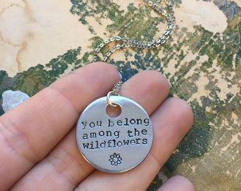 You Belong Among the Wildflowers - Hand Stamped Pendant Necklace or Key Chain
