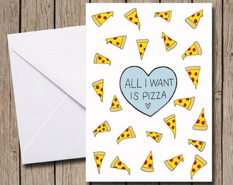 All I Want is Pizza A6 greetings card
