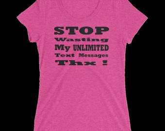 Stop Wasting My Unlimited Text Messages Women's Tee