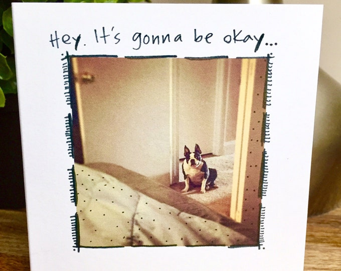 Sympathy card, it's going to be okay, im here for you card, thinking of you card, boston terrier card, dog thinking of you card