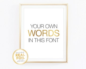 Custom Print, Your Own Words In Foil, Real Foil Print, Gold foil, Silver foil, 8x10, Home Decor, Wall Art, Quote, Valentine's day gift