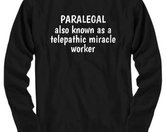 Funny Paralegal Shirt - Paralegals Gift Idea - Telepathic Miracle Worker - Law Firm Present - Long Sleeve Tee