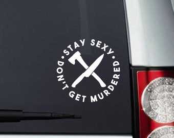 Stay Sexy Don't Get Murdered - My Favorite Murder Decal For Cars, Laptops, Tablets etc...Free Shipping in U.S.