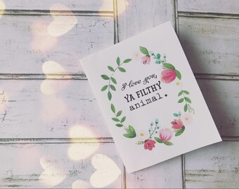 """INSTANT """"I Love you, Ya Filthy Animal. Love, Always."""" Valentine Happy Valentine's Day Quote Digital Download foldable flower greeting card"""