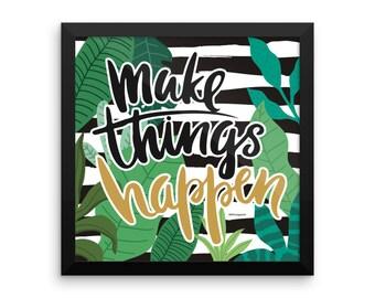 Make Things Happen Framed Print