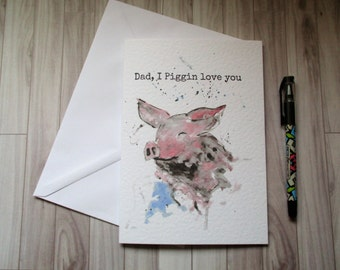 Pig Father days card - fathers day greeting card -pig card - piggin love you card - dad joke card