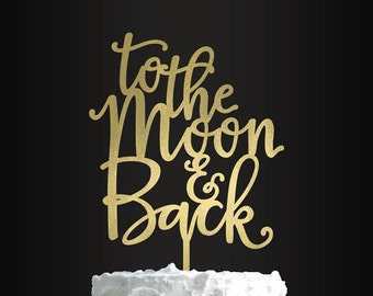 Wedding Cake Topper, To The Moon And Back, Cake Topper, Anniversary, Engagement
