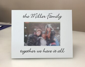 PERSONALIZED! Family.. Together We Have it All Picture Frame