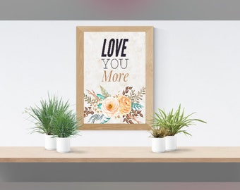 Love You More Poster Print