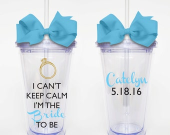 I Can't Keep Calm, Bride to Be- Acrylic Tumbler Personalized Cup