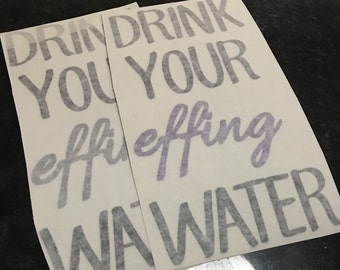 Drink your Effing water decal