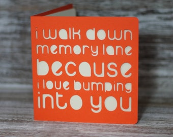 I walk down memory lane, because I love bumping into you.  A paper cut miss you card