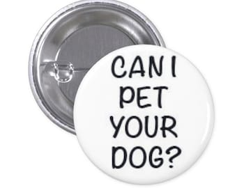 """Can I Pet Your Dog? 1"""" Pinback Button"""