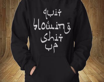 Quit Blowing Shit Up Sweatshirt Hoodie Isis Funny College Humor