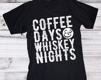 Coffee Days | Whiskey Nights | Coffee Lover Gift | Whiskey Tee | Country Music gifts | Gifts for her | Girlfriend gift | Birthday Gift