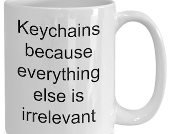 Keychain collector gift - keychains because everything else is irrelevant mug - white, 11/15oz
