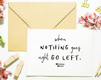 Go Left Not Right, Friendship Card, Motivation Card, Encouragement Card, Typography Card, Handwriting Card