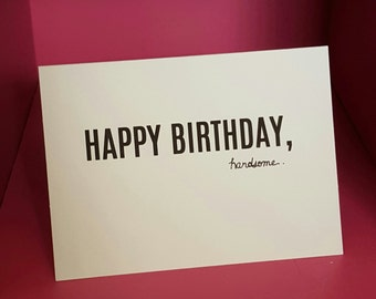 Happy Birthday Handsome - Greeting Card for him