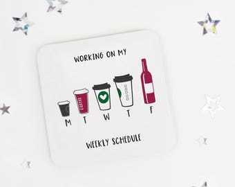 Funny coffee coaster - weekly schedule - office coaster - desk coaster - drink mat - office present - coffee gift - fun gift - workmate gift
