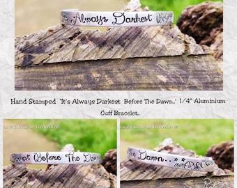 "Hand Stamped 'Its Always Darkest Before the Dawn' 1/4"" Aluminium Cuff Bracelet, Inspirational Jewellery, Lyrics, Stamped Metal Jewellery."