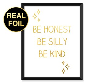 Gold Foil Print, Be Honest Be Silly Be Kind, Minimal, typography, home decor, real gold foil, inspirational quote art print, quotes print