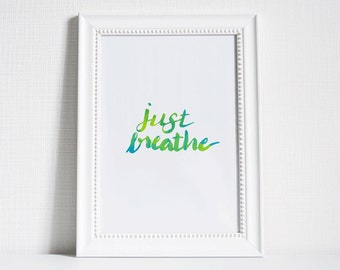 Just Breath Wall Art Printable 8x10, Hand Lettered Watercolor Print, Office Wall Art, Inspiring Wall Quote Printable, Instant Download