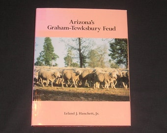 Vintage Arizona History Book, Graham-Tewksbury Feud by Leland J. Hanchett, 1994, Signed 1st Edition, HB/DJ, Historic Photos, Drawings, Maps