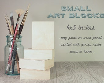 Small Art Block - any print on 4x5 wood panel