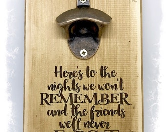 Brand New Laser Engraved Wooden Bottle Opener - 'Here's to the nights we won't remember and the friends we'll never forget'   Friends