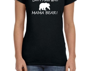 Mother's Day Gift - Gifts For Mom - Gifts For Her - Gifts Under 20 - Don't Mess With Mama Bear Tshirt - Mama Bear Tshirt - Funny Tshirt