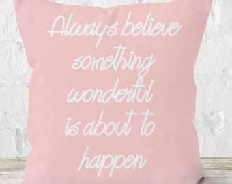 Always believe something wonderful is about to happen PASTEL PINK quote throw cushion - motivational quote - inspiring quote - inspirational