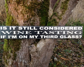 "Is It Still Considered Wine Tasting if I'm on My Third Glass   5.5"" x 36"" wood Sign. Funny wine sign"